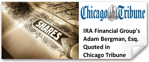 IRA Financial Group's Adam Bergman Quoted in Chicago Tribune