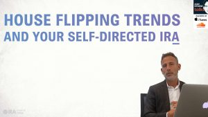 House Flipping Trends and your Self-Directed IRA